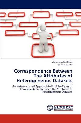 Correspondence Between the Attributes of Heterogeneous Datasets (Paperback)