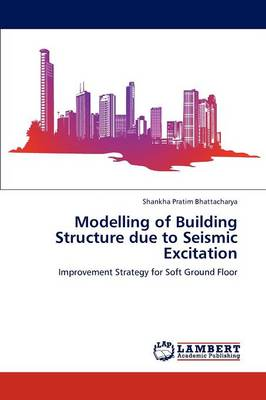 Modelling of Building Structure Due to Seismic Excitation (Paperback)