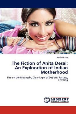 The Fiction of Anita Desai: An Exploration of Indian Motherhood (Paperback)
