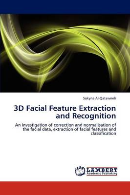 3D Facial Feature Extraction and Recognition (Paperback)