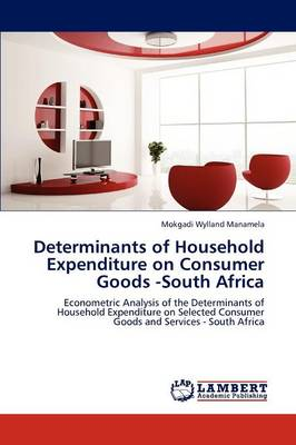 Determinants of Household Expenditure on Consumer Goods -South Africa (Paperback)