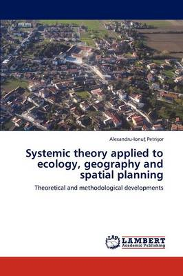 Systemic Theory Applied to Ecology, Geography and Spatial Planning (Paperback)
