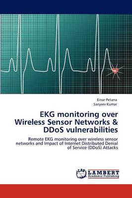 EKG Monitoring Over Wireless Sensor Networks & Ddos Vulnerabilities (Paperback)
