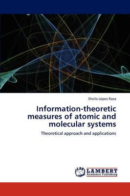 Information-Theoretic Measures of Atomic and Molecular Systems (Paperback)