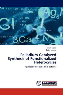 Palladium Catalyzed Synthesis of Functionalized Heterocycles (Paperback)