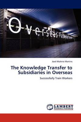 The Knowledge Transfer to Subsidiaries in Overseas (Paperback)