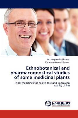Ethnobotanical and Pharmacognostical Studies of Some Medicinal Plants (Paperback)