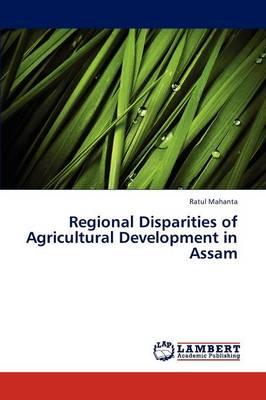 Regional Disparities of Agricultural Development in Assam (Paperback)