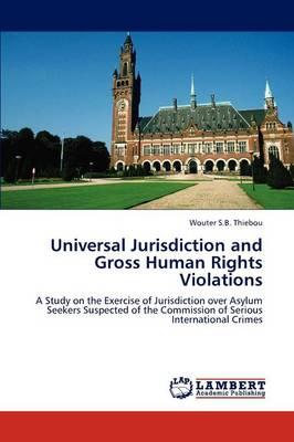 Universal Jurisdiction and Gross Human Rights Violations (Paperback)