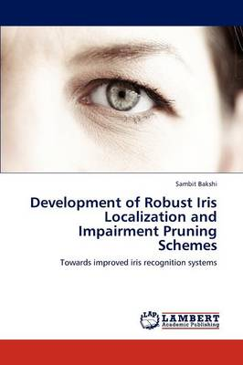 Development of Robust Iris Localization and Impairment Pruning Schemes (Paperback)