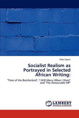 Socialist Realism as Portrayed in Selected African Writing (Paperback)