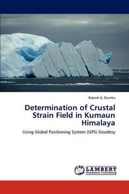 Determination of Crustal Strain Field in Kumaun Himalaya (Paperback)