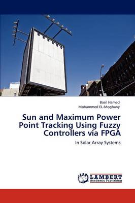 Sun and Maximum Power Point Tracking Using Fuzzy Controllers Via FPGA (Paperback)