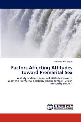 Factors Affecting Attitudes Toward Premarital Sex (Paperback)