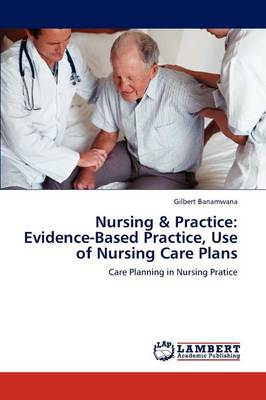 Nursing & Practice: Evidence-Based Practice, Use of Nursing Care Plans (Paperback)