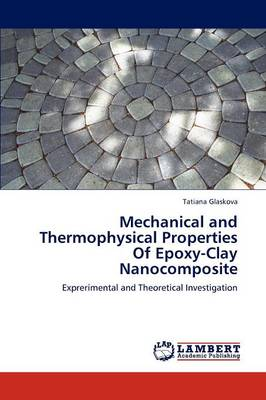 Mechanical and Thermophysical Properties of Epoxy-Clay Nanocomposite (Paperback)