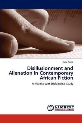 Disillusionment and Alienation in Contemporary African Fiction (Paperback)