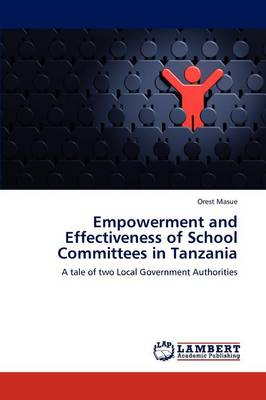 Empowerment and Effectiveness of School Committees in Tanzania (Paperback)