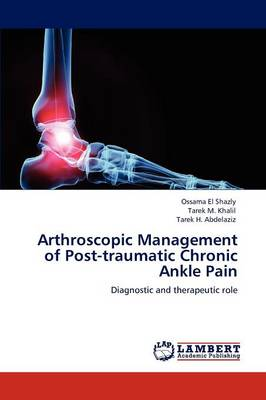 Arthroscopic Management of Post-Traumatic Chronic Ankle Pain (Paperback)