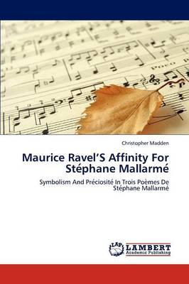 Maurice Ravel's Affinity for Ste Phane Mallarme (Paperback)