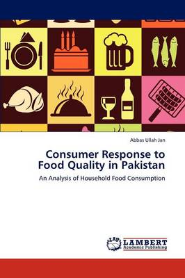 Consumer Response to Food Quality in Pakistan (Paperback)