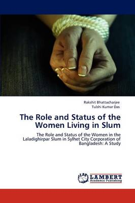 The Role and Status of the Women Living in Slum (Paperback)