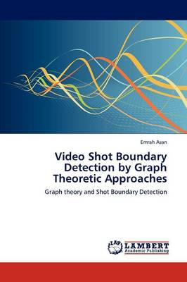 Video Shot Boundary Detection by Graph Theoretic Approaches (Paperback)