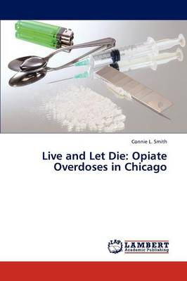 Live and Let Die: Opiate Overdoses in Chicago (Paperback)