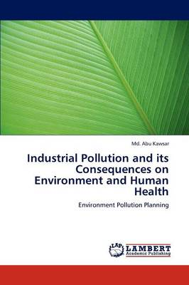 Industrial Pollution and Its Consequences on Environment and Human Health (Paperback)