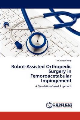 Robot-Assisted Orthopedic Surgery in Femoroacetabular Impingement (Paperback)