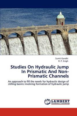Studies on Hydraulic Jump in Prismatic and Non-Prismatic Channels (Paperback)