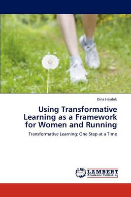 Using Transformative Learning as a Framework for Women and Running (Paperback)