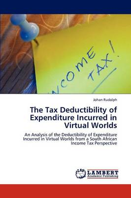 The Tax Deductibility of Expenditure Incurred in Virtual Worlds (Paperback)