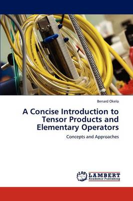 A Concise Introduction to Tensor Products and Elementary Operators (Paperback)