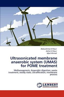 Ultrasonicated Membrane Anaerobic System (Umas) for Pome Treatment (Paperback)