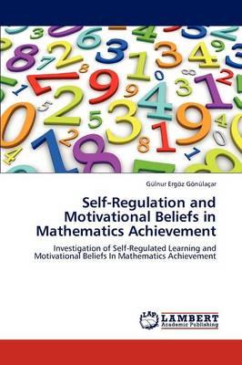 Self-Regulation and Motivational Beliefs in Mathematics Achievement (Paperback)