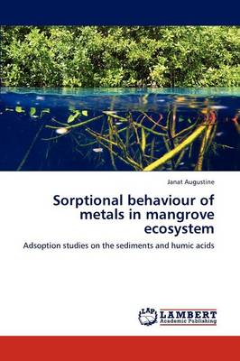 Sorptional Behaviour of Metals in Mangrove Ecosystem (Paperback)