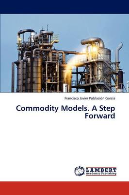 Commodity Models. a Step Forward (Paperback)