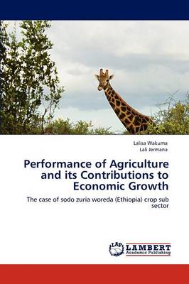 Performance of Agriculture and Its Contributions to Economic Growth (Paperback)