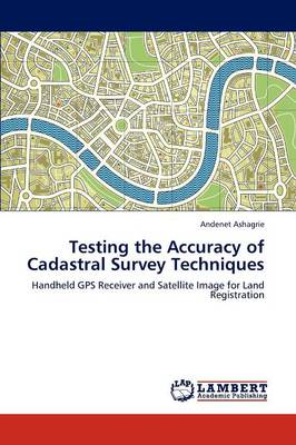 Testing the Accuracy of Cadastral Survey Techniques (Paperback)