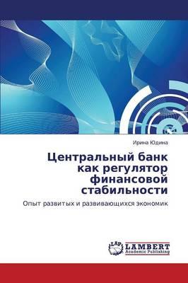 Tsentral'nyy Bank Kak Regulyator Finansovoy Stabil'nosti (Paperback)