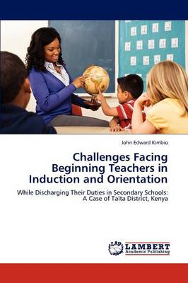 Challenges Facing Beginning Teachers in Induction and Orientation (Paperback)