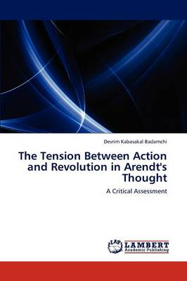 The Tension Between Action and Revolution in Arendt's Thought (Paperback)