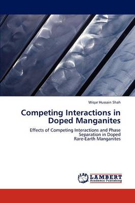 Competing Interactions in Doped Manganites (Paperback)