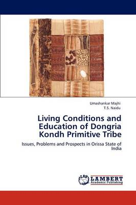 Living Conditions and Education of Dongria Kondh Primitive Tribe (Paperback)