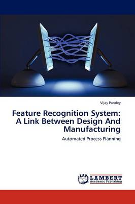 Feature Recognition System: A Link Between Design and Manufacturing (Paperback)