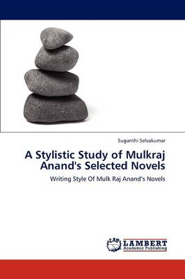 A Stylistic Study of Mulkraj Anand's Selected Novels (Paperback)