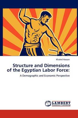 Structure and Dimensions of the Egyptian Labor Force (Paperback)