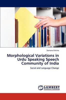 Morphological Variations in Urdu Speaking Speech Community of India (Paperback)