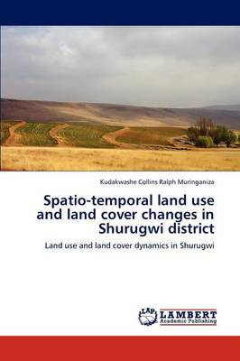 Spatio-Temporal Land Use and Land Cover Changes in Shurugwi District (Paperback)